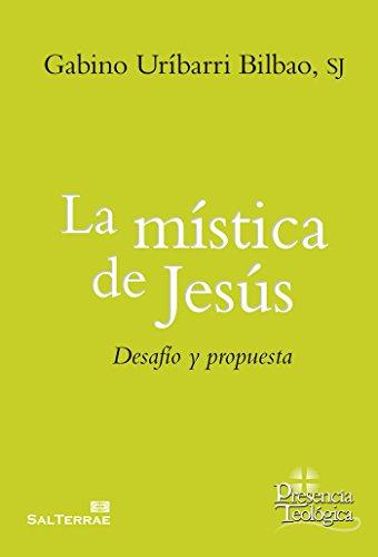 La mística de Jesús: Desafío y propuesta (Presencia Teológica) por Gabino Uribarri Bilbao