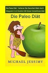 Die Paleo Diät: Verlieren Sie garantiert mehr als 6 Kilogramm in 2 Wochen mit dieser glutenfreien Diät: Die Paleo Diät