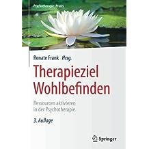 Therapieziel Wohlbefinden: Ressourcen aktivieren in der Psychotherapie (Psychotherapie: Praxis)