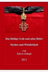 Das Heilige Grab und seine Ritter: Mythos und Wirklichkeit Kindle Ausgabe