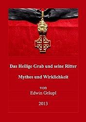 Das Heilige Grab und seine Ritter: Mythos und Wirklichkeit