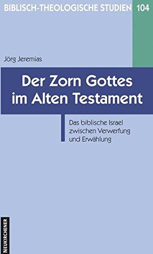 Der Zorn Gottes im Alten Testament: Das biblische Israel zwischen Verwerfung und Erwählung (Biblisch-Theologische Studien)