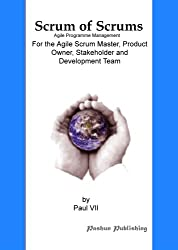 Scrum of Scrums, Agile Program Management, For the Agile Scrum Master, Product Owner, Stakeholder and Development Team (English Edition)