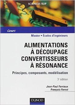 Alimentations  dcoupage, convertisseurs  rsonance : Principes, composants, modlisation de Jean-Paul Ferrieux,Franois Forest ( 27 juin 2006 )