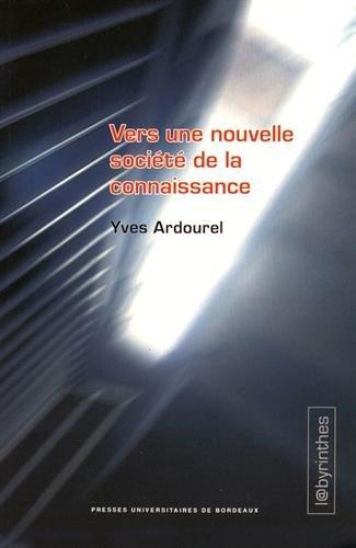 Vers une nouvelle société de la connaissance : les enjeux du numérique et de la formation / Yves Ardourel.- Pessac : Presses universitaires de Bordeaux , DL 2015, cop. 2014