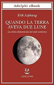 Quando la Terra aveva due lune: La storia dimenticata del cielo notturno