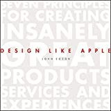 Design Like Apple: Seven Principles For Creating Insanely Great Products, Services, and Experiences by John Edson (2012-07-10)