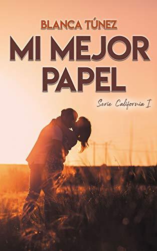 Leer Gratis Mi mejor papel (Serie California 1) de Blanca Tunez Navarro