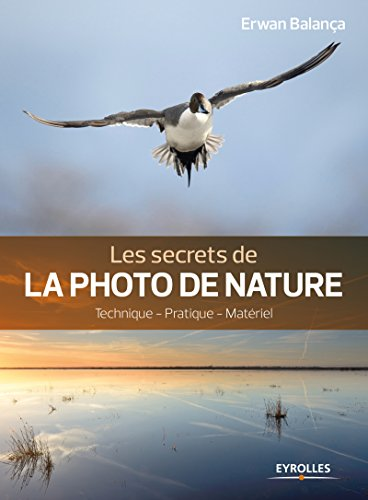 Les secrets de la photo de nature: Technique - Pratique - Matériel par Erwan Balança