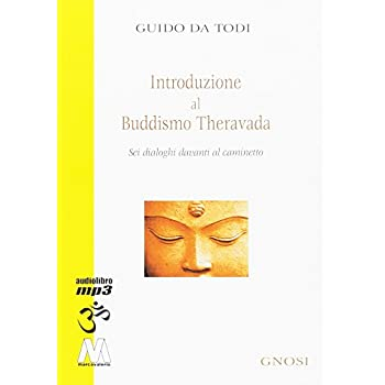 Introduzione Al Buddhismo Theravada. Sei Dialoghi Davanti Al Caminetto. Con Cd Audio Formato Mp3