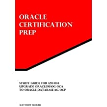 Study Guide for 1Z0-034: Upgrade Oracle9i/10g OCA to Oracle Database 11g OCP: Oracle Certification Prep by Matthew Morris (2014-06-29)
