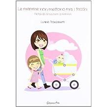 Le mamme non mettono mai i tacchi. Antiguida al mestiere di mamma (Self made woman) di Troncanetti, Luana (2012) Tapa blanda