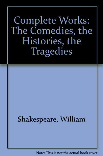 Complete Works: The Comedies, the Histories, the Tragedies por William Shakespeare