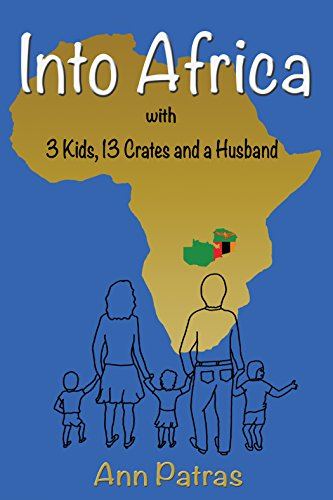 Into Africa: 3 kids, 13 crates and a husband by Ann Patras
