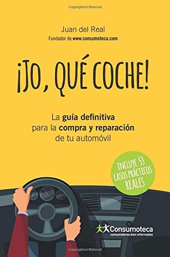 ¡Jo, qué coche!: La guía definitiva para la compra y reparación de tu automóvil por Juan del Real