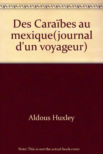 Des Caraïbes au Mexique: Journal d'un voyageur par Aldous Huxley