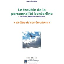Le trouble de la personnalité borderline : L'état limite, diagnostic et traitement. Victime de ses émotions (French Edition)