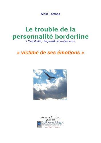 Le trouble de la personnalité borderline : L'état limite, diagnostic et traitement. Victime de ses émotions par Alain Tortosa