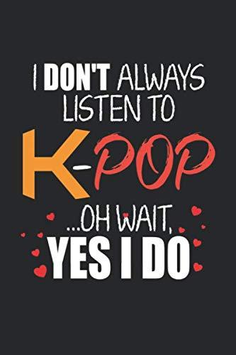 I Don't always listen to K-Pop: Kpop Musik Koreanischer Fan Notizbuch liniert DIN A5 - 120 Seiten für Notizen, Zeichnungen, Formeln | Organizer Schreibheft Planer Tagebuch (Koreanisch Planer)