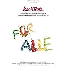 KochTrotz: Kreative, einfache, schnelle Familienküche trotz Einschränkungen, Intoleranzen und Allergien -  Der Rezeptbaukasten mit Lieblingsrezepten für jeden Tag (KochTrotz Kochbuch, Band 2)