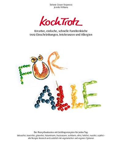 KochTrotz: Kreative, einfache, schnelle Familienküche trotz Einschränkungen, Intoleranzen und Allergien - Der Rezeptbaukasten mit Lieblingsrezepten ... und Allergien, Band 2)