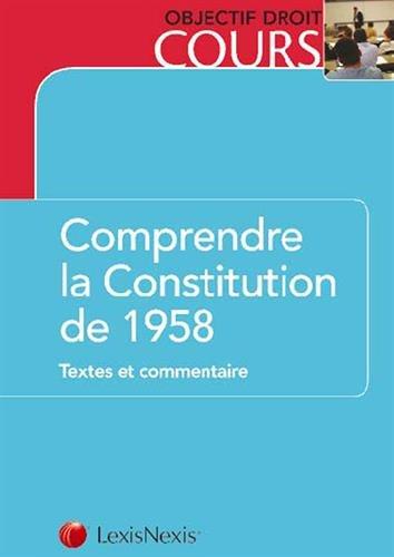 Comprendre la Constitution de 1958 : Textes et commentaire par Jean-Eric Gickel
