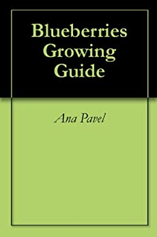 Blueberries Growing Guide (English Edition) par [Pavel, Ana]