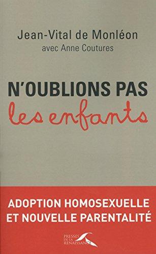 N'oublions pas les enfants : Adoption homosexuelle et nouvelle parentalité par Jean-Vital de Monléon, Anne Coutures