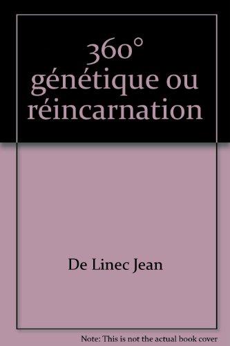 360° génétique ou réincarnation par De Linec Jean