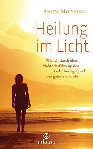 Portada del libro Heilung im  Licht: Wie ich durch eine Nahtoderfahrung den Krebs besiegte und neu geboren wurde