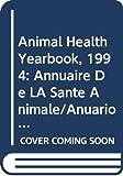 Animal Health Yearbook, 1994: Annuaire De LA Sante Animale/Anuario De Sanidad Animal 1994...