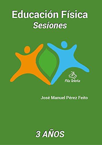 SESIONES 3 años: Educación Física (Sesiones Educación Física nº 1) por José Manuel Pérez Feito