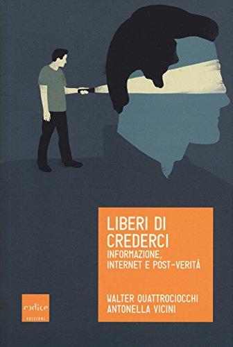 Liberi di crederci. Informazione, internet e post-verità