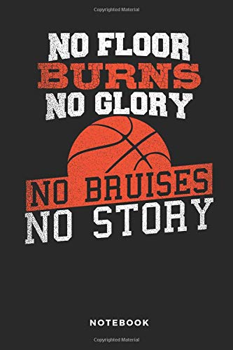 No Floor Burns No Glory No Bruises No Story Notebook: 6x9 Blank Lined Basketball Composition Notebook or Journal for Coaches and Players por iHoop Publishing