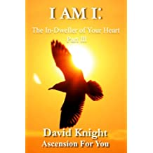 I am I: The In-Dweller of Your Heart: Part III: Volume 3
