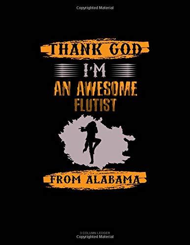Thank God I'm An Awesome Flutist From Alabama: 3 Column Ledger por Jeryx Publishing