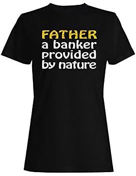 Padre, un banquero proporcionado por la naturaleza camiseta de las mujeres t2f