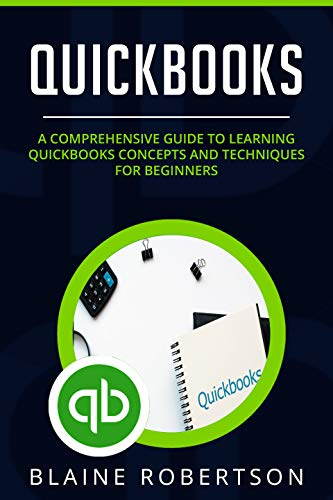 QuickBooks: A Comprehensive Guide to learning QuickBooks concepts and techniques for Beginners (English Edition)