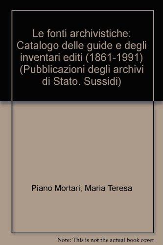 Le fonti archivistiche. Catalogo delle guide e degli inventari editi (1861-1991) (Sussidi)