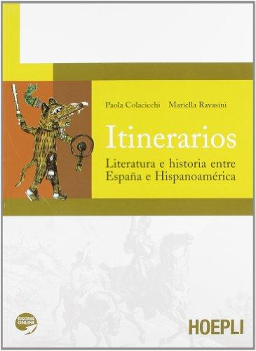 Itinerarios. Literatura e historia entre España e Hispanoamérica. Per le Scuole superiori