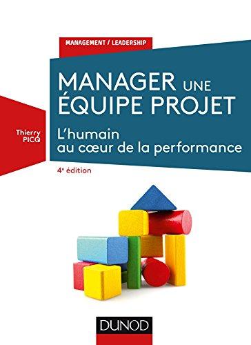 Manager une équipe projet - 4e éd. - L'humain au coeur de la performance par Thierry Picq