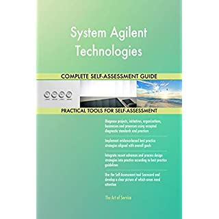 System Agilent Technologies All-Inclusive Self-Assessment - More than 700 Success Criteria, Instant Visual Insights, Comprehensive Spreadsheet Dashboard, Auto-Prioritised for Quick Results