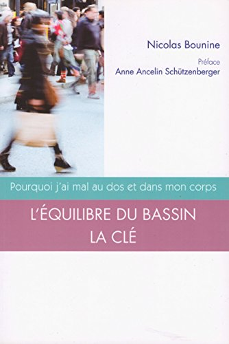 Pourquoi j'ai mal au dos et dans mon corps : L'équilibre du bassin la clé par Nicolas Bounine, Anne Ancelin Schützenberger (Broché)
