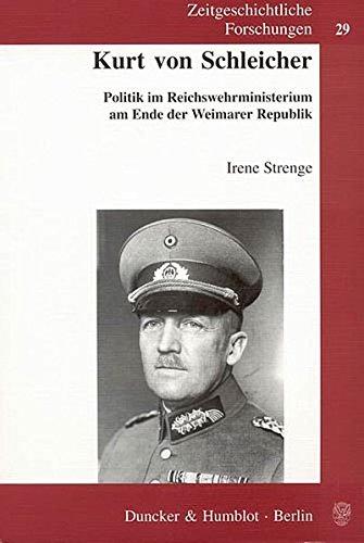 Kurt von Schleicher.: Politik im Reichswehrministerium am Ende der Weimarer Republik. (Zeitgeschichtliche Forschungen)