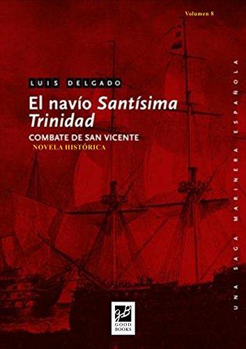 El navío Santísima Trinidad: Combate de San vicente (Una saga marinera española nº 8) por Luis Delgado
