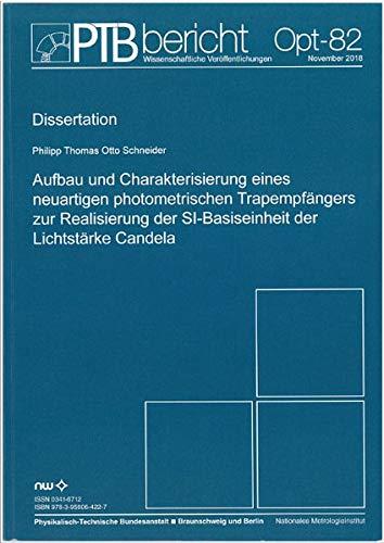 Aufbau und Charakterisierung eines neuartigen photometrischen Trapemfängers zur Realisierung der Basiseinheit der Lichtstärke Candela (PTB-Berichte. Optik (Opt))