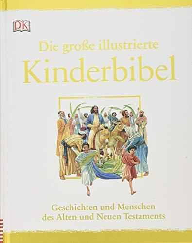 Die große illustrierte Kinderbibel: Geschichten und Menschen des Alten und Neuen Testaments. Der Klassiker für die ganze Familie