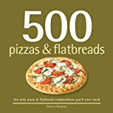 { 500 Pizzas & Flatbreads: The Only Pizza and Flatbread Compendium You'll Ever Need (500 Cooking (Sellers)) Hardcover } Baugniet, Rebecca ( Author ) Oct-06-2008 Hardcover