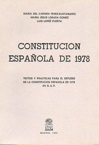 CONSTITUCIÓN ESPAÑOLA DE 1978. Textos y prácticas para el estudio de la Constitución Española de 1978 en B.U.P.