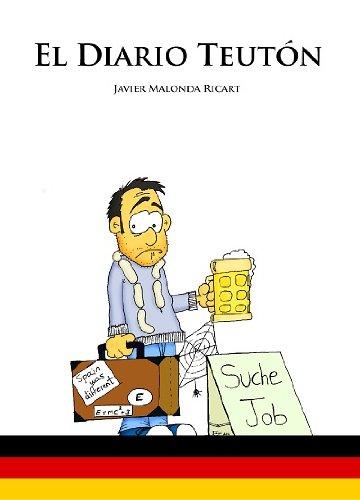 El Diario Teutón: Un ingeniero en Alemania (El Sentido de la Vida nº 2) por Javier Malonda Ricart